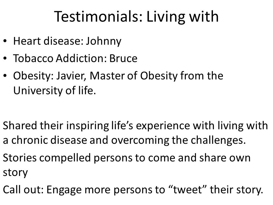 Testimonials: Living with Heart disease: Johnny Tobacco Addiction: Bruce Obesity: Javier, Master of Obesity from the University of life.