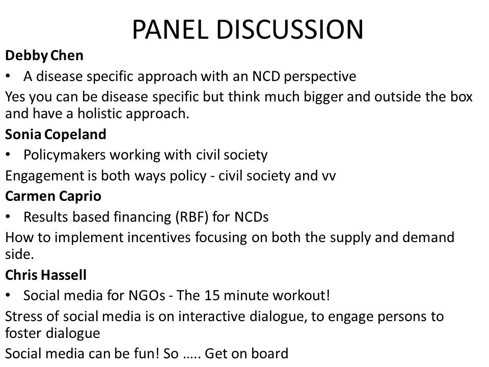 PANEL DISCUSSION Debby Chen A disease specific approach with an NCD perspective Yes you can be disease specific but think much bigger and outside the box and have a holistic approach.