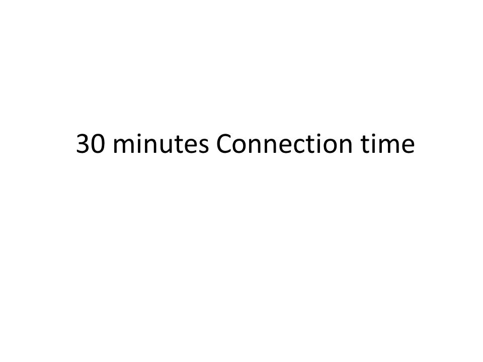 30 minutes Connection time