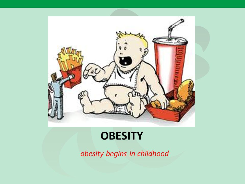 OBESITY obesity begins in childhood
