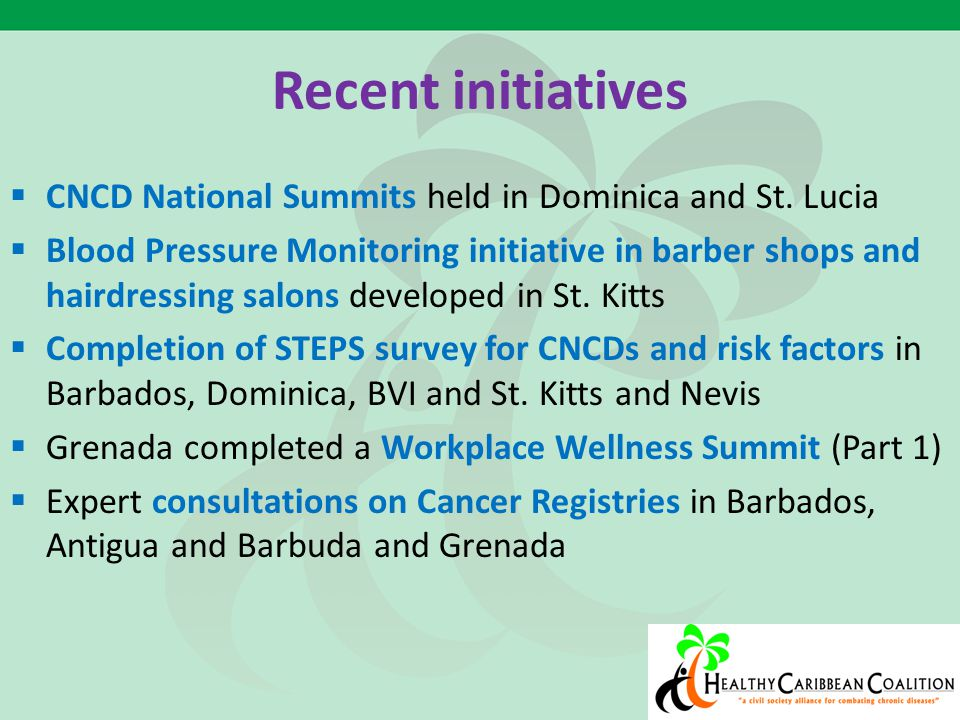 Recent initiatives  CNCD National Summits held in Dominica and St. Lucia  Blood Pressure Monitoring initiative in barber shops and hairdressing salo