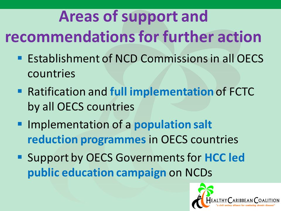 Areas of support and recommendations for further action  Establishment of NCD Commissions in all OECS countries  Ratification and full implementatio