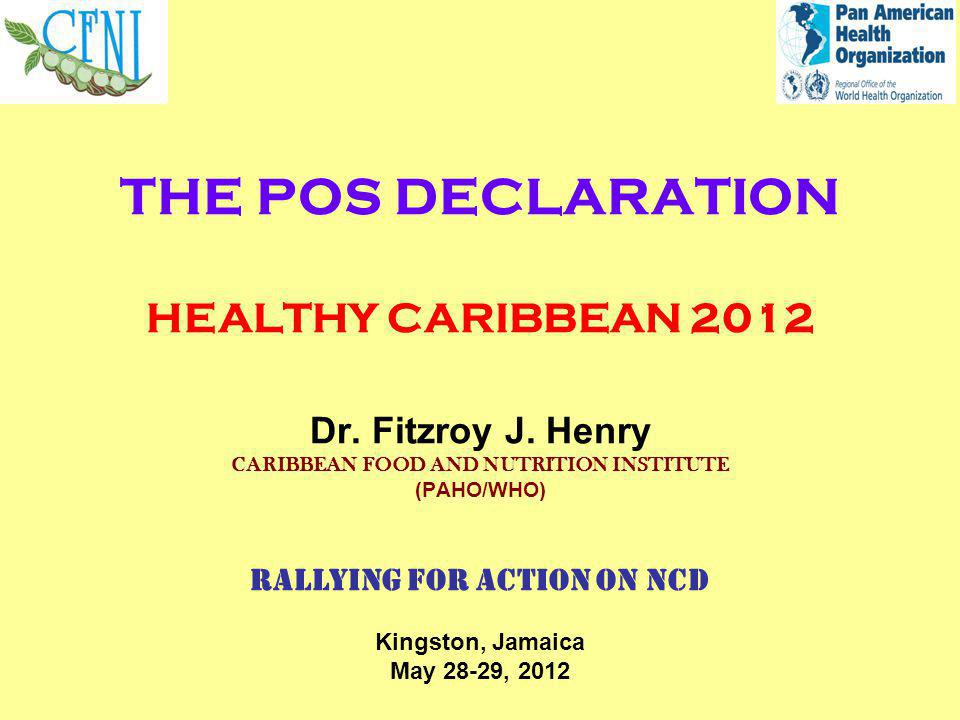 THE POS DECLARATION HEALTHY CARIBBEAN 2012 Dr. Fitzroy J.