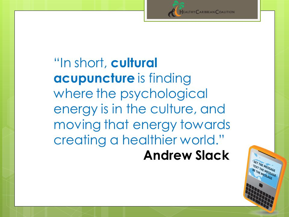 In short, cultural acupuncture is finding where the psychological energy is in the culture, and moving that energy towards creating a healthier world. Andrew Slack
