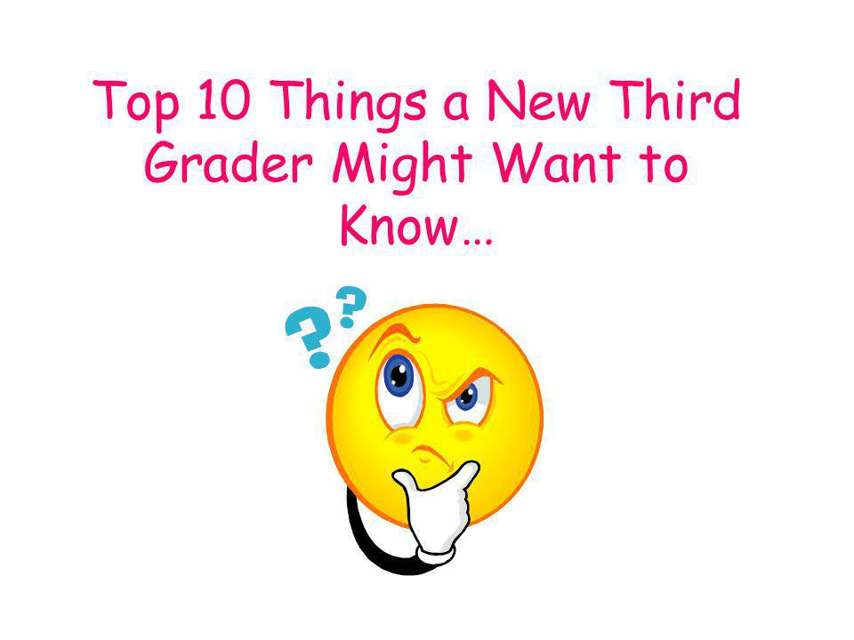 Top 10 Things a New Third Grader Might Want to Know…