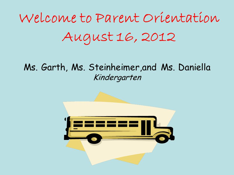 Welcome to Parent Orientation August 16, 2012 Ms. Garth, Ms.