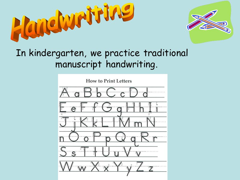 In kindergarten, we practice traditional manuscript handwriting.
