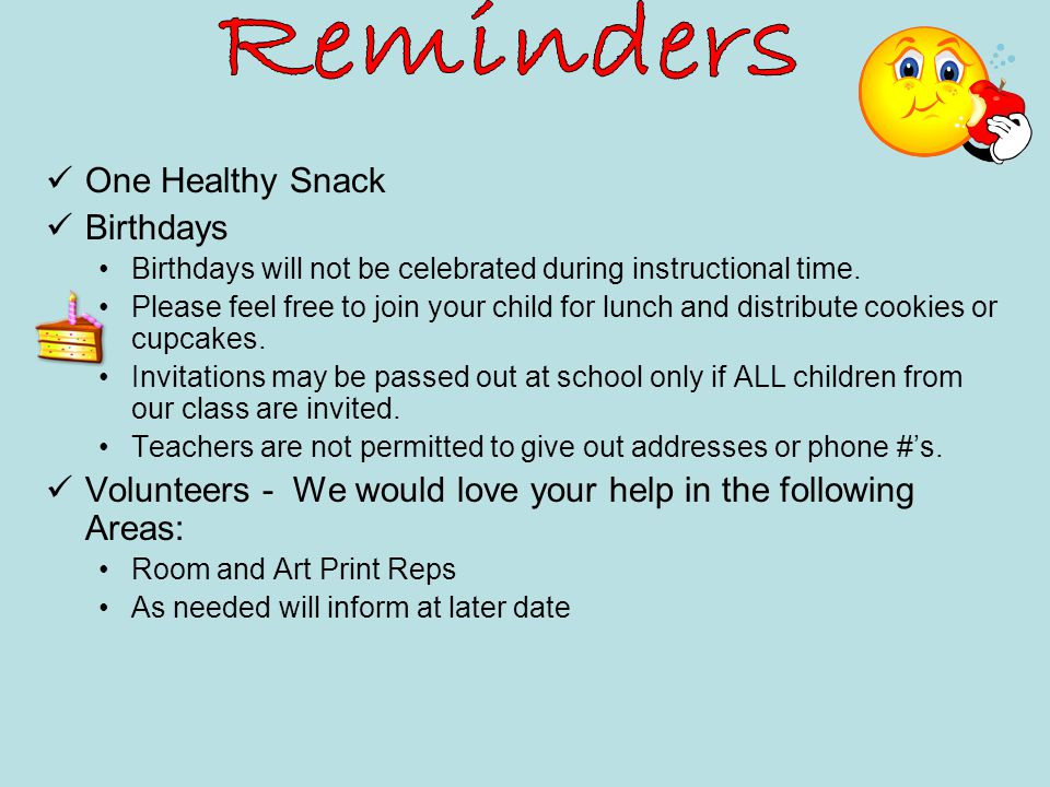One Healthy Snack Birthdays Birthdays will not be celebrated during instructional time.