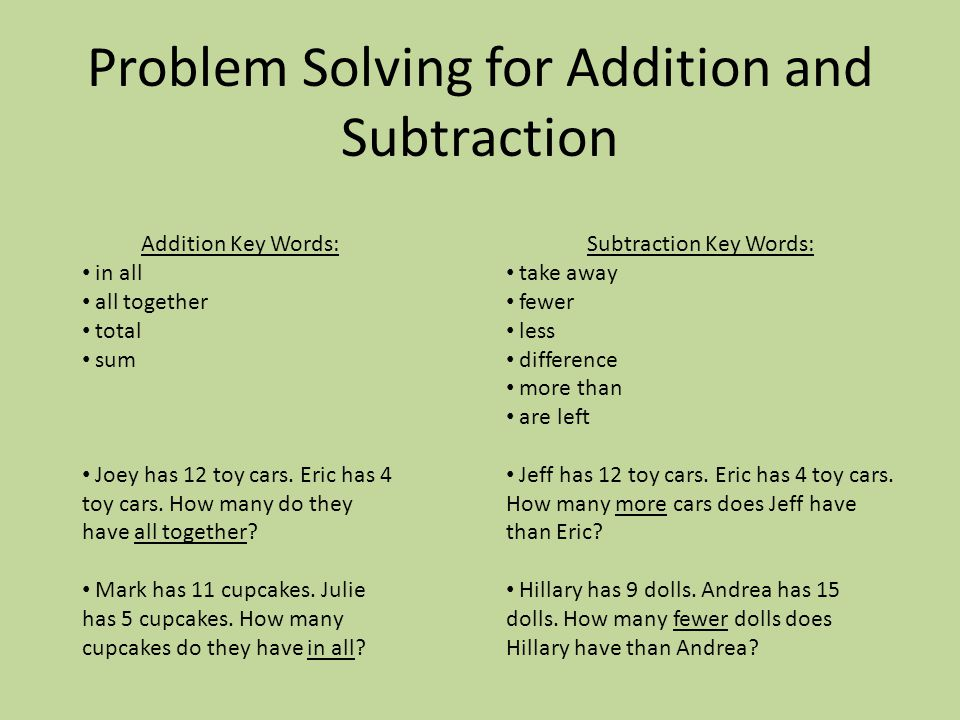 Problem Solving for Addition and Subtraction Addition Key Words: in all all together total sum Joey has 12 toy cars.