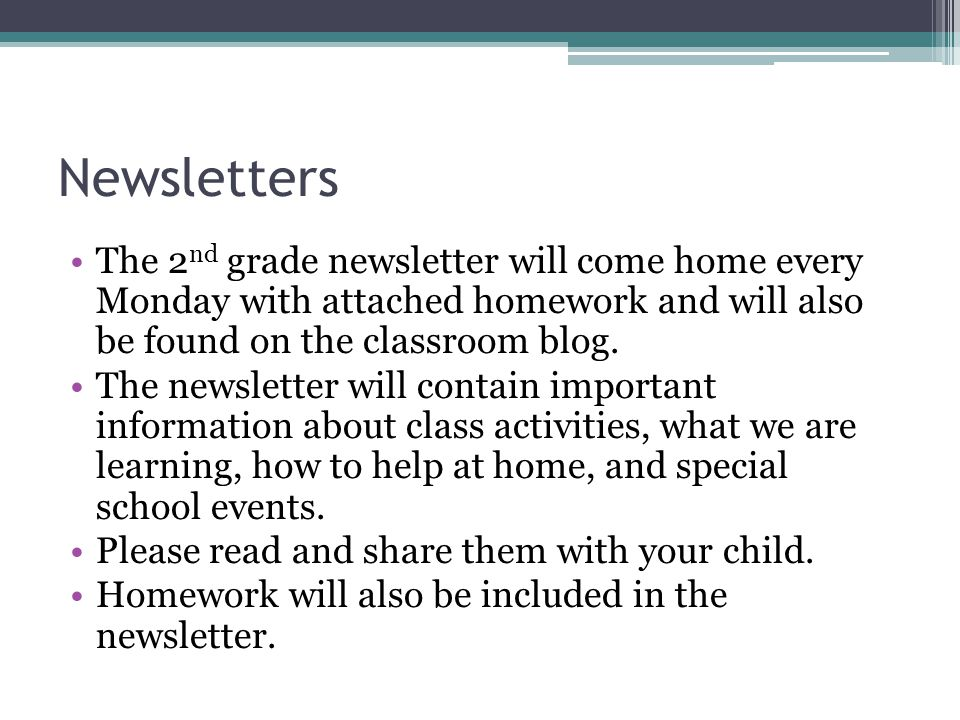 Newsletters The 2 nd grade newsletter will come home every Monday with attached homework and will also be found on the classroom blog.
