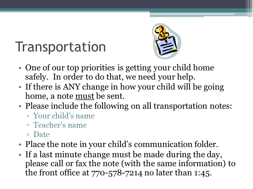 Transportation One of our top priorities is getting your child home safely.