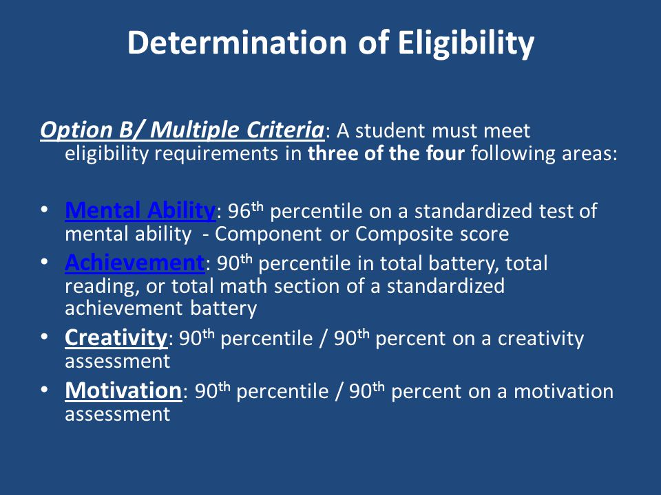 Determination of Eligibility Option B/ Multiple Criteria : A student must meet eligibility requirements in three of the four following areas: Mental A