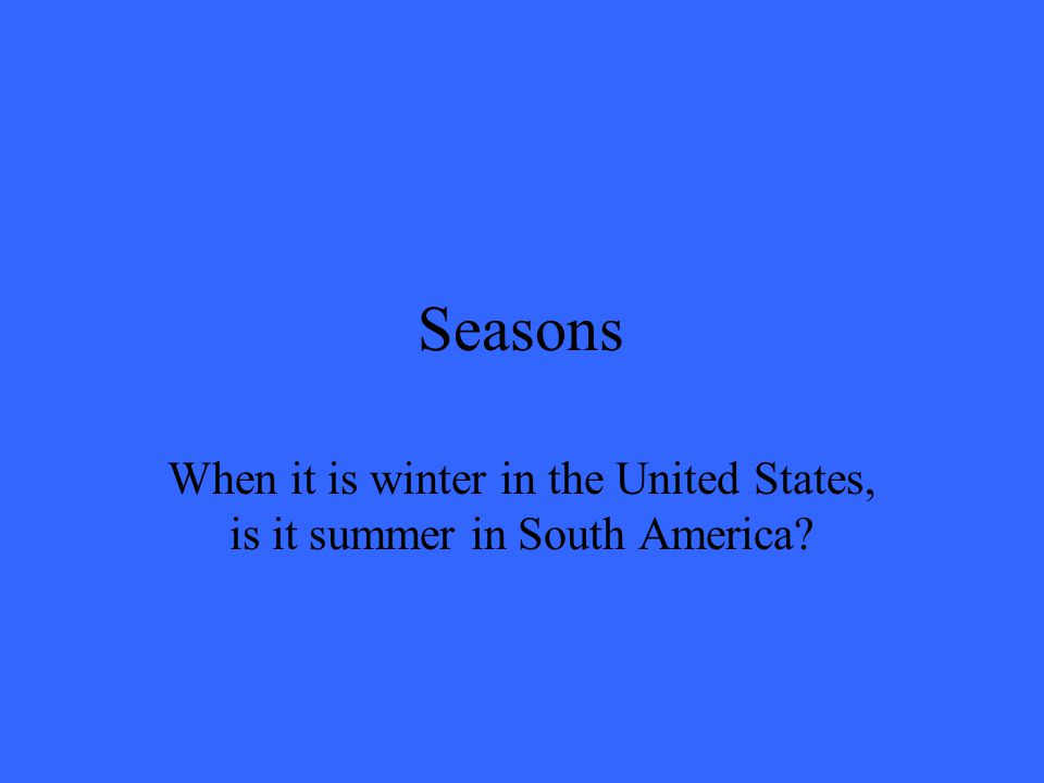 Seasons Daylight hours are shorter in the winter.