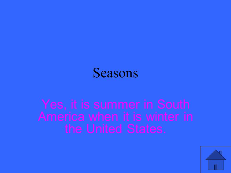 Seasons When it is winter in the United States, is it summer in South America