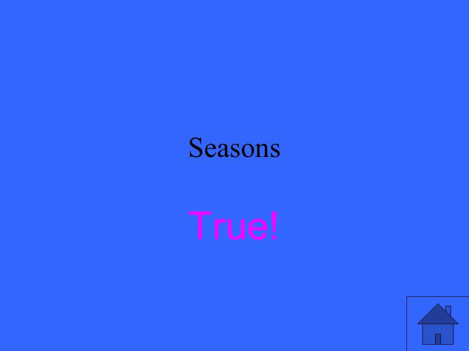 Seasons True or False The tilt of the Earth's axis causes the four seasons.