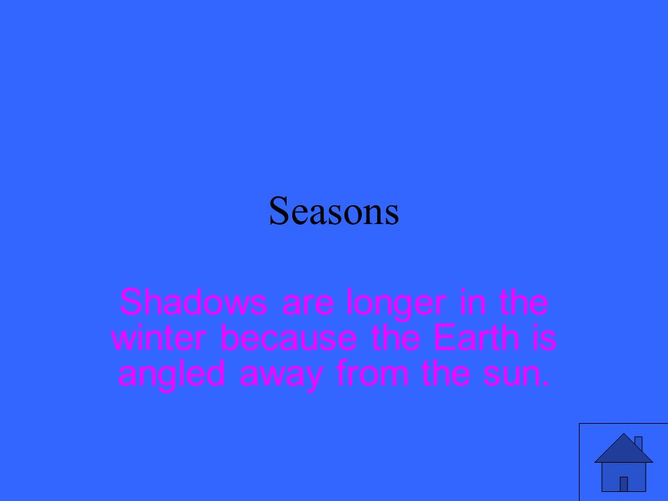 Seasons Are shadows usually longer in the winter or the summer