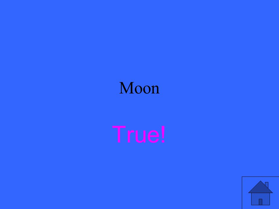 Moon True or False The moon shines with the Sun's reflected light.