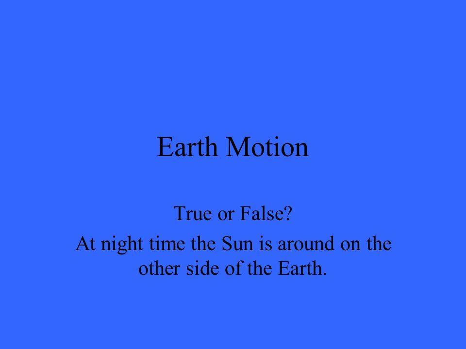 Seasons True or False? The tilt of the Earth's axis causes the four seasons.