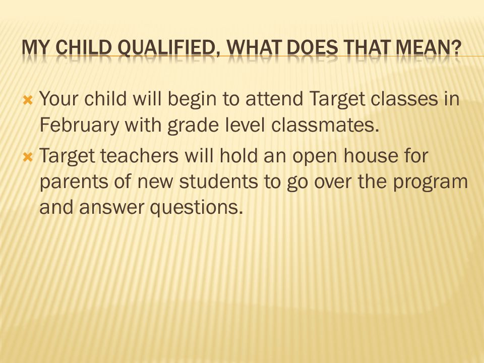  Your child will begin to attend Target classes in February with grade level classmates.