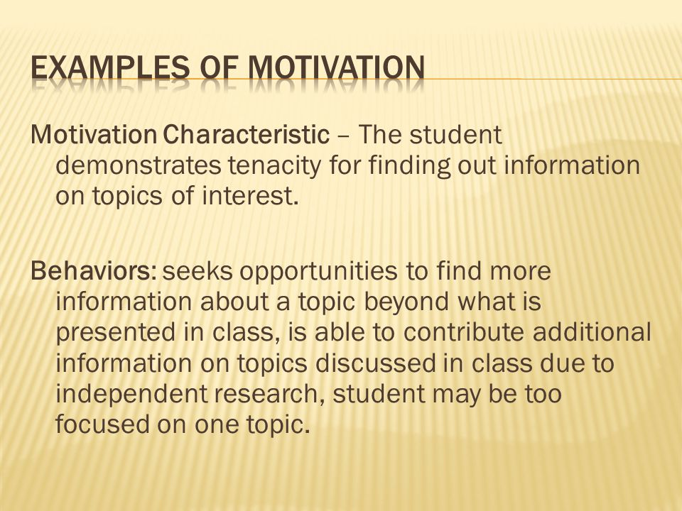 Motivation Characteristic – The student demonstrates tenacity for finding out information on topics of interest.