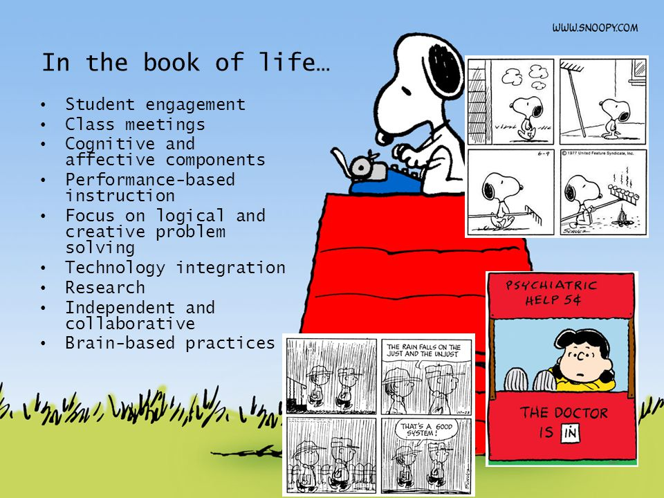 In the book of life… Student engagement Class meetings Cognitive and affective components Performance-based instruction Focus on logical and creative problem solving Technology integration Research Independent and collaborative Brain-based practices