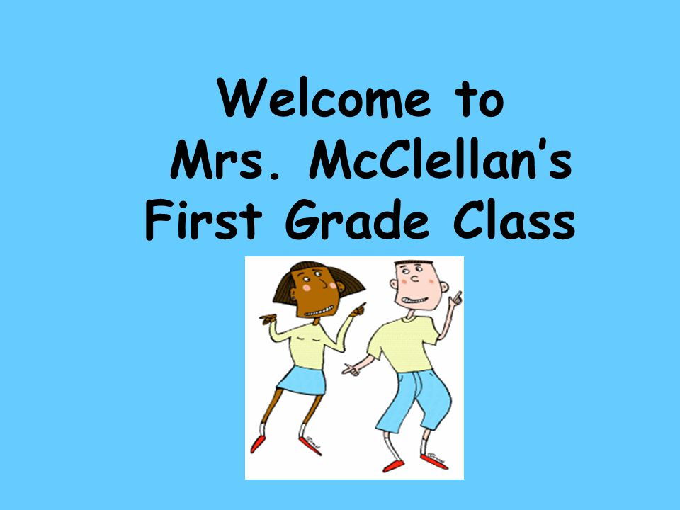 Welcome to Mrs. McClellan's First Grade Class