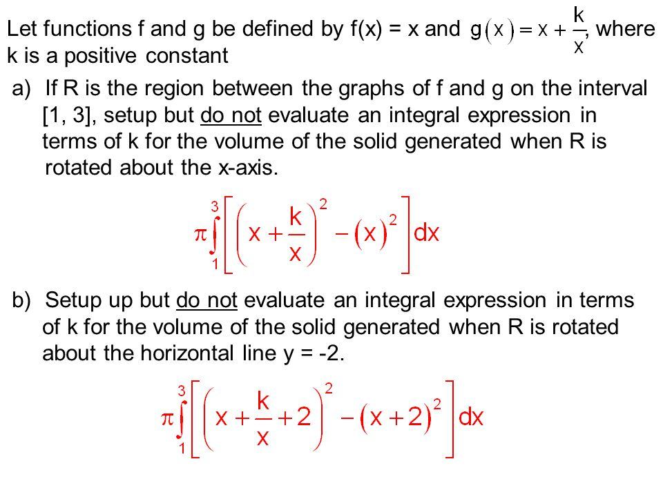 Let functions f and g be defined by f(x) = x and, where k is a positive constant a)If R is the region between the graphs of f and g on the interval [1
