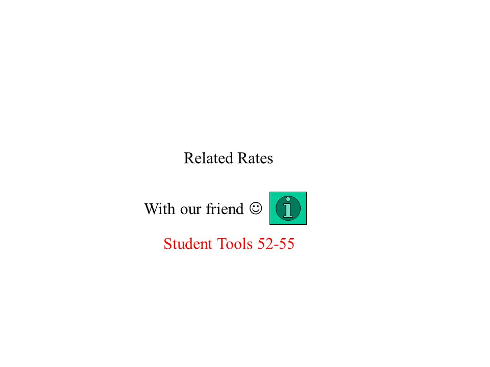 Related Rates With our friend Student Tools 52-55