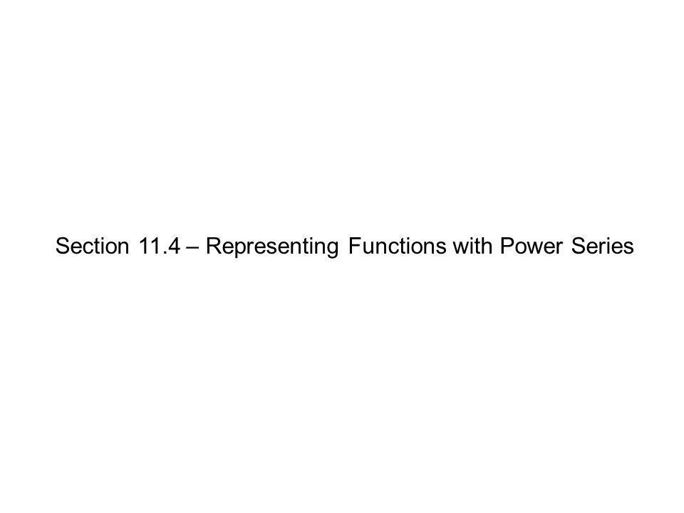 Section 11.4 – Representing Functions with Power Series