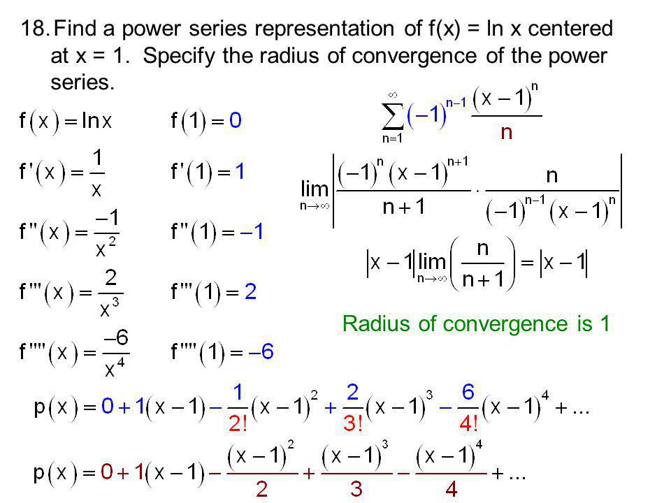 18.Find a power series representation of f(x) = ln x centered at x = 1.