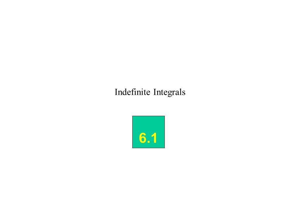 Indefinite Integrals 6.1