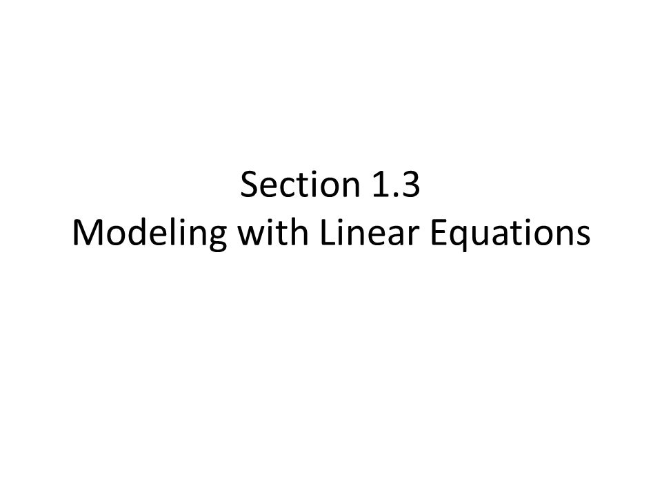 Section 1.3 Modeling with Linear Equations