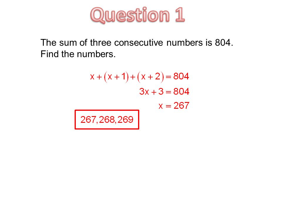 The sum of three consecutive numbers is 804. Find the numbers.