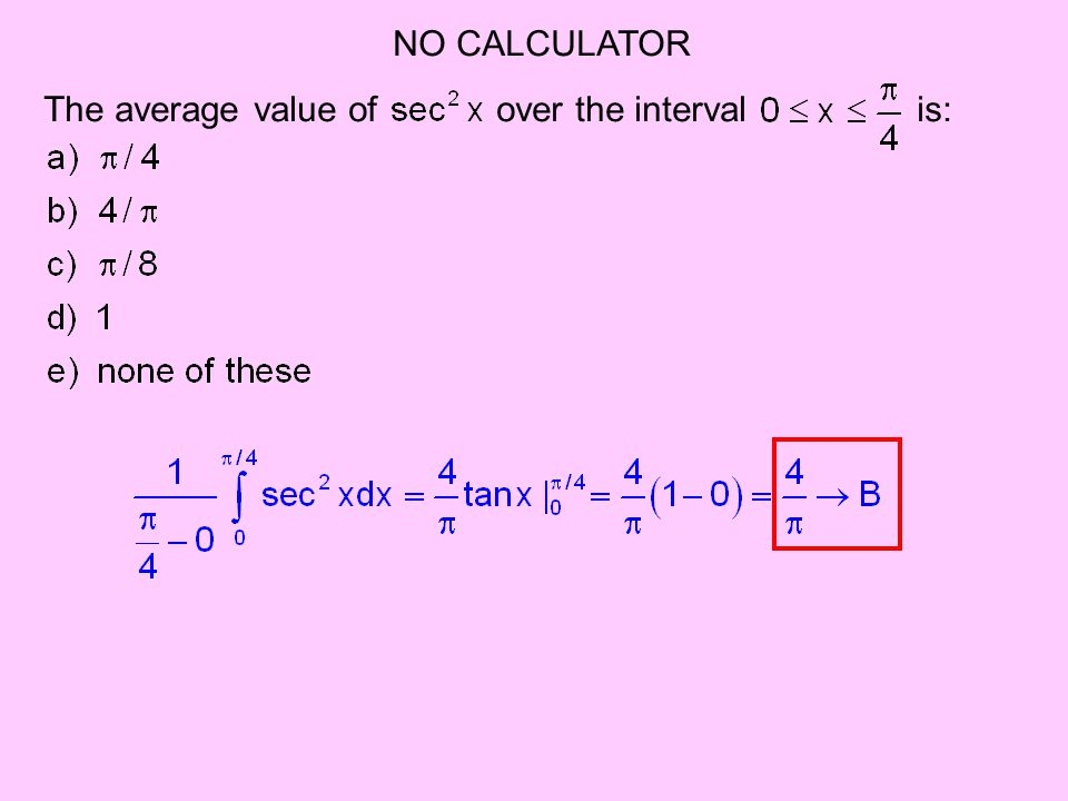 NO CALCULATOR The average value of over the interval is: