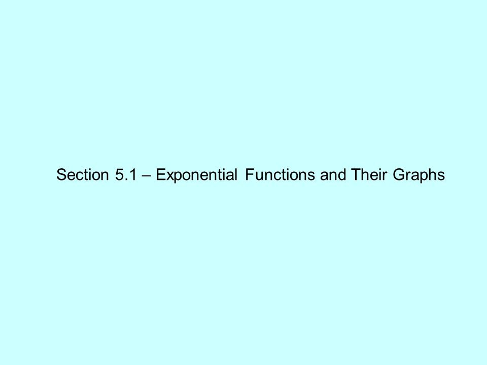 Section 5.1 – Exponential Functions and Their Graphs
