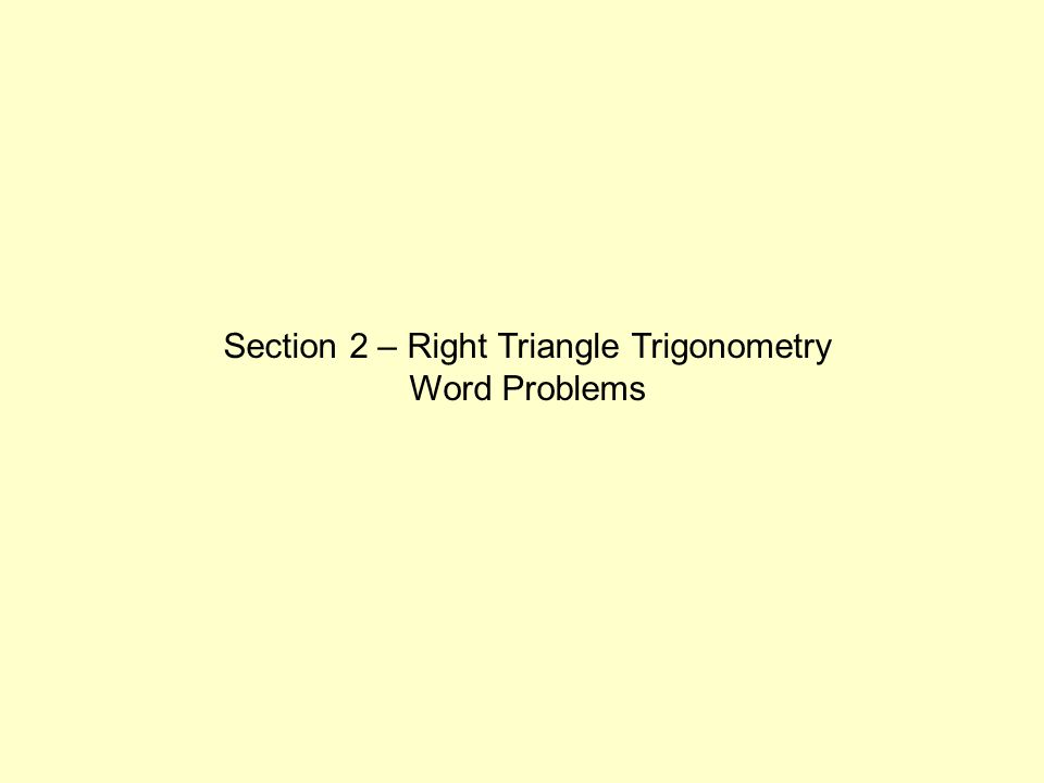 Section 2 – Right Triangle Trigonometry Word Problems