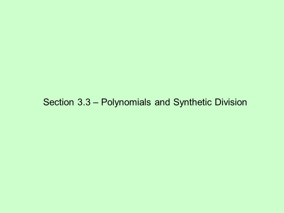 Section 3.3 – Polynomials and Synthetic Division