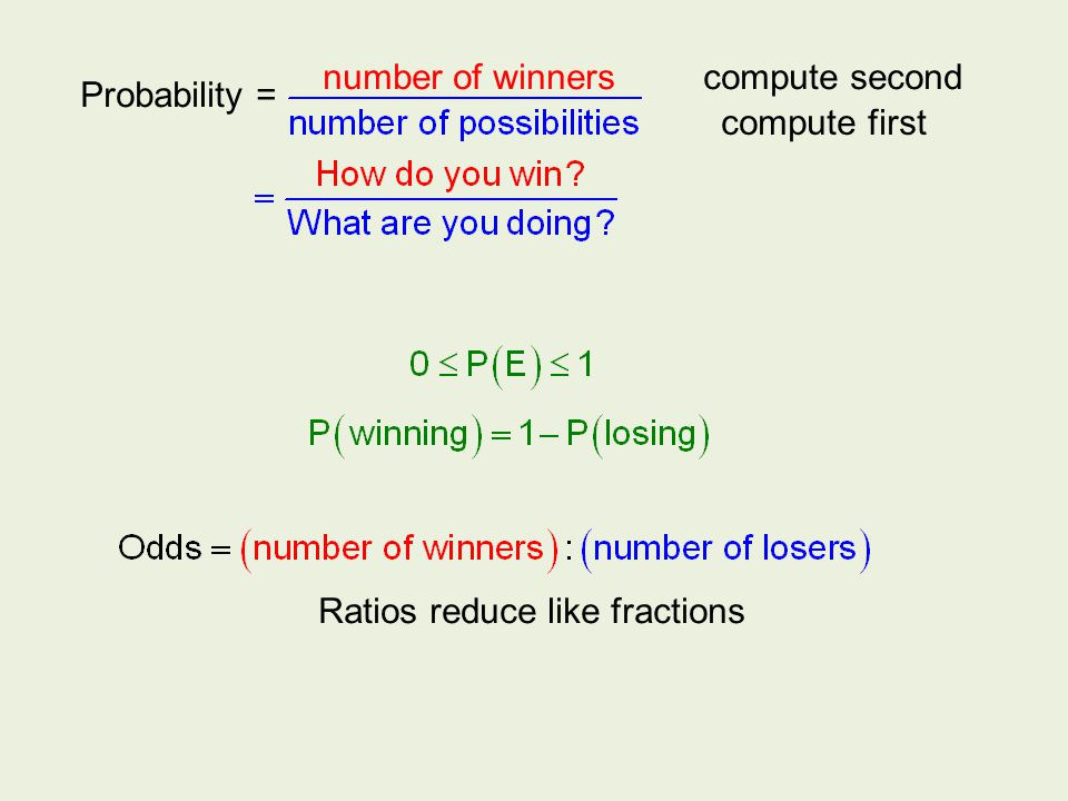 Probability = compute first number of winnerscompute second Ratios reduce like fractions