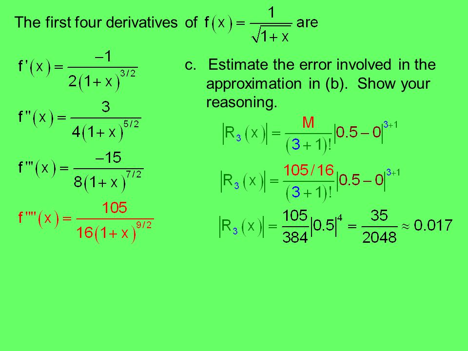 The first four derivatives of c.Estimate the error involved in the approximation in (b).