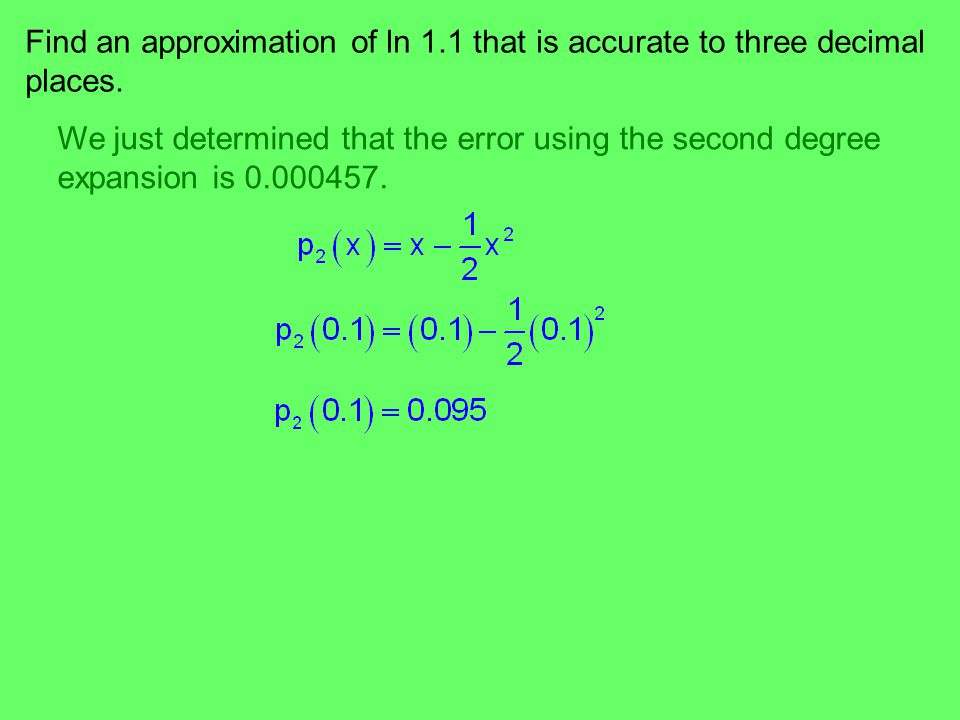 Find an approximation of ln 1.1 that is accurate to three decimal places.