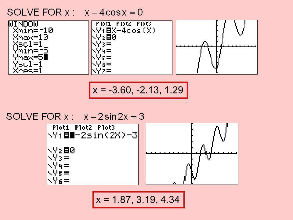 x = -3.60, -2.13, 1.29 x = 1.87, 3.19, 4.34