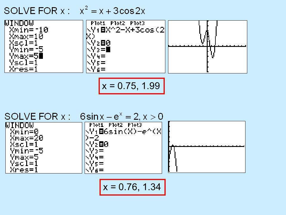 x = 0.75, 1.99 x = 0.76, 1.34