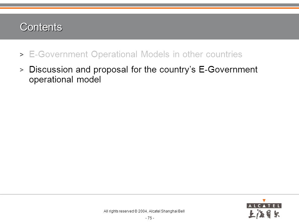 All rights reserved © 2004, Alcatel Shanghai Bell - 75 - Contents > E-Government Operational Models in other countries > Discussion and proposal for the country's E-Government operational model