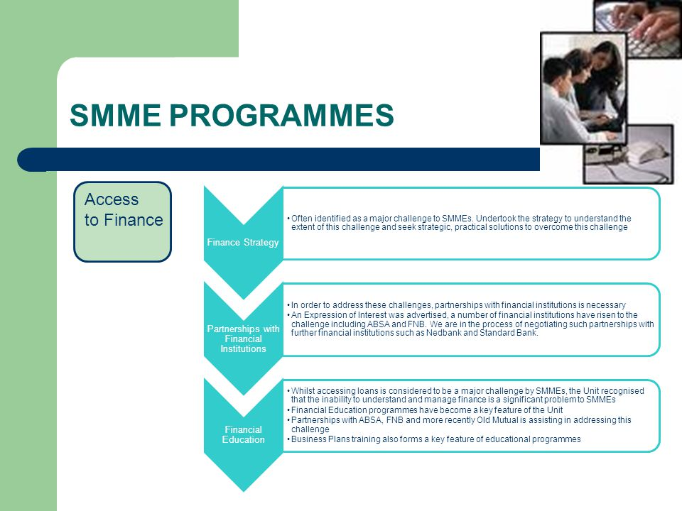 SMME PROGRAMMES Finance Strategy Often identified as a major challenge to SMMEs.