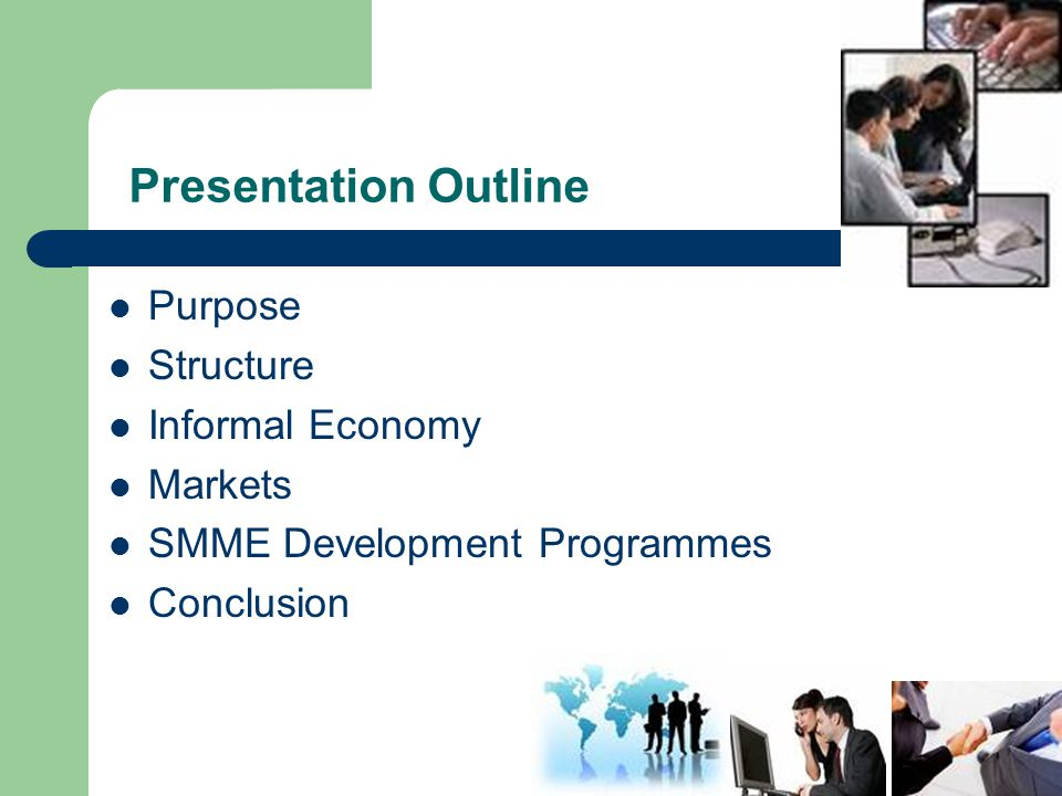 Presentation Outline Purpose Structure Informal Economy Markets SMME Development Programmes Conclusion