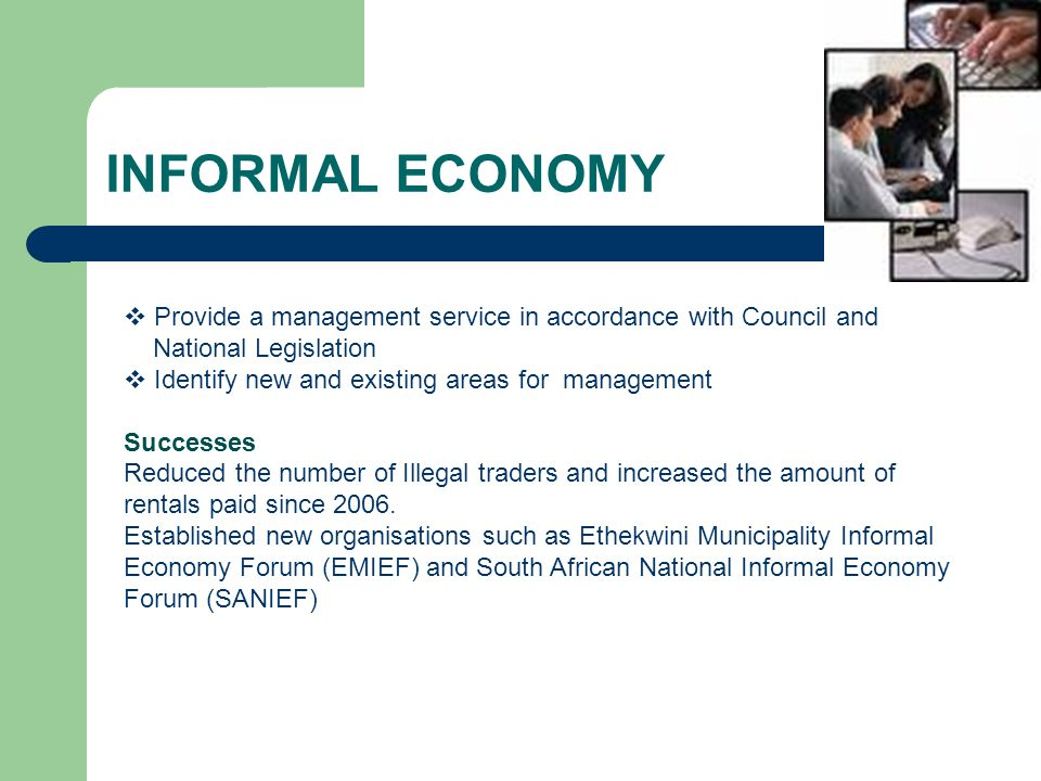 INFORMAL ECONOMY  Provide a management service in accordance with Council and National Legislation  Identify new and existing areas for management S