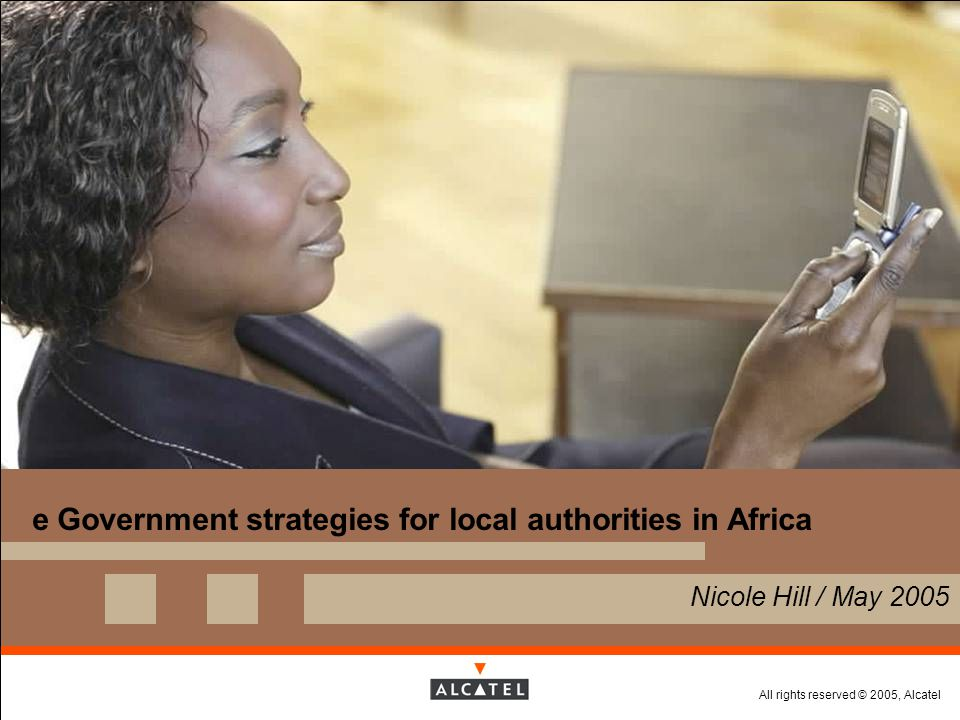 All rights reserved © 2005, Alcatel Cifal Durban e administration workshop / May 2005 Page 62 eGovernment Status in general & in Africa  General Status in all Countries Most Countries are advancing with 10% increase of applicaions High priority on G2G and G2B, G2C will follow 'Network' coverage determines Application coverage  Main Obstacles Focus and commitment and right prioirities :A dedicated plan with a dedicated /impowered responsible Financial readiness; e readiness Close design-reality gaps  General Directions There is no doubt on the direction but different experiences being made Use needed increase of efficiency as a driver for eGovernment Behavioural changes will impact also interaction with administrations