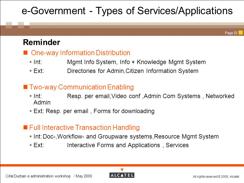 All rights reserved © 2005, Alcatel Cifal Durban e administration workshop / May 2005 Page 22 e-Government - Types of Services/Applications  Reminder