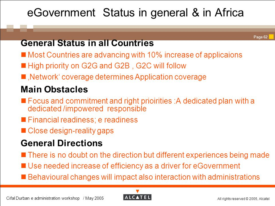 All rights reserved © 2005, Alcatel Cifal Durban e administration workshop / May 2005 Page 62 eGovernment Status in general & in Africa  General Stat