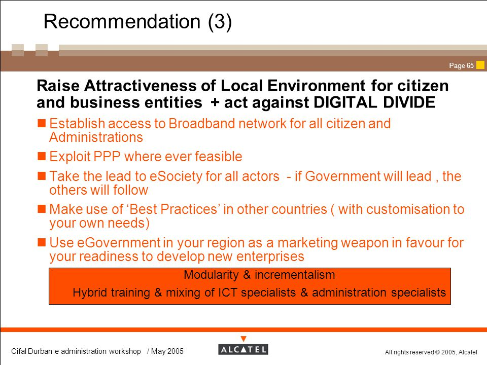All rights reserved © 2005, Alcatel Cifal Durban e administration workshop / May 2005 Page 65 Recommendation (3)  Raise Attractiveness of Local Envir